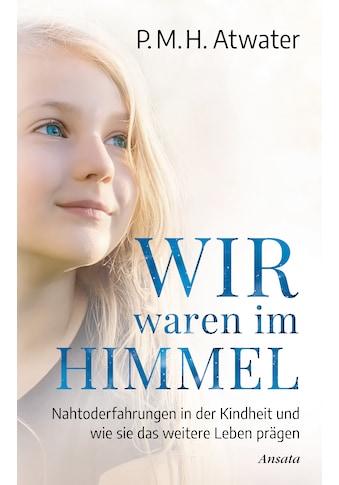 Buch »Wir waren im Himmel / P.M.H. Atwater, Anita Krätzer« kaufen