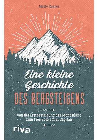 Buch »Eine kleine Geschichte des Bergsteigens / Malte Roeper« kaufen