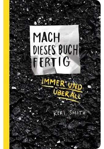 Buch »Mach dieses Buch fertig immer und überall / Keri Smith, Heike Bräutigam, Julia... kaufen