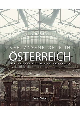 Buch »Verlassene Orte in Österreich / Thomas Windisch« kaufen