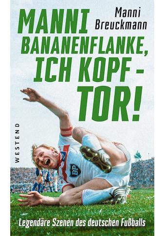"""Buch »""""Manni Bananenflanke, ich Kopf - Tor!"""" / Manni Breuckmann« kaufen"""