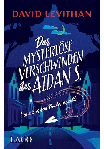 Buch »Das mysteriöse Verschwinden des Aidan S. (so wie es sein Bruder erzählt) / David... kaufen