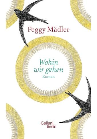 Buch »Wohin wir gehen / Peggy Mädler« kaufen