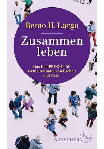 Buch »Zusammen leben. Das Fit-Prinzip für Gemeinschaft, Gesellschaft und Natur / Remo... kaufen