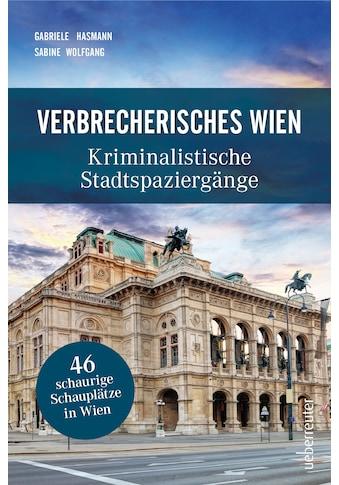 Buch »Verbrecherisches Wien / Gabriele Hasmann, Sabine Wolfgang« kaufen