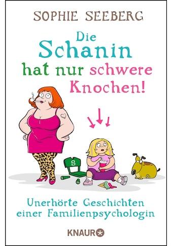 Buch »Die Schanin hat nur schwere Knochen! / Sophie Seeberg« kaufen