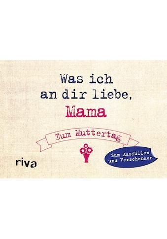 Buch »Was ich an dir liebe, Mama - Zum Muttertag / Alexandra Reinwarth« kaufen