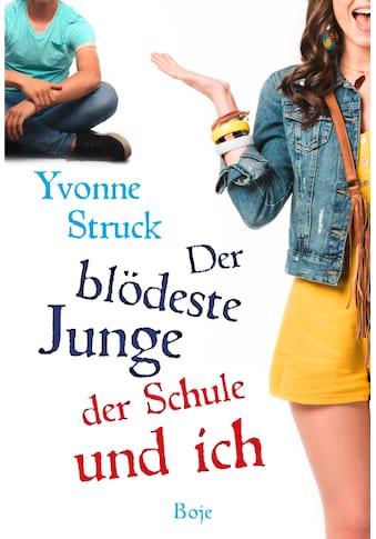 Buch »Der blödeste Junge der Schule und ich / Yvonne Struck« kaufen
