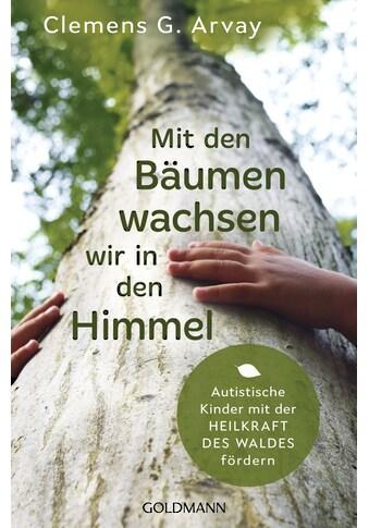 Buch »Mit den Bäumen wachsen wir in den Himmel / Clemens G. Arvay« kaufen