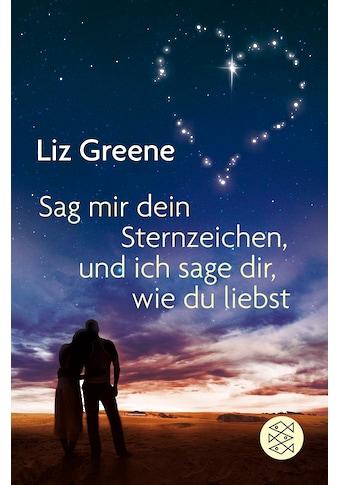 Buch »Sage mir dein Sternzeichen, und ich sage dir, wie du liebst / Liz Greene, Edda Janus« kaufen