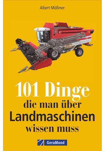 Buch »101 Dinge, die man über Landmaschinen wissen muss / Albert Mößmer« kaufen