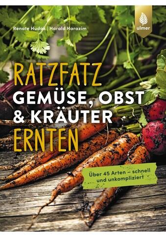 Buch »Ratzfatz Gemüse, Obst & Kräuter ernten / Renate Hudak, Harald Harazim« kaufen