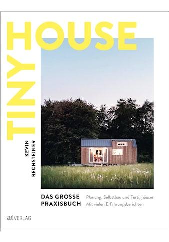 Buch »Tiny House - Das grosse Praxisbuch / Kevin Rechsteiner« kaufen