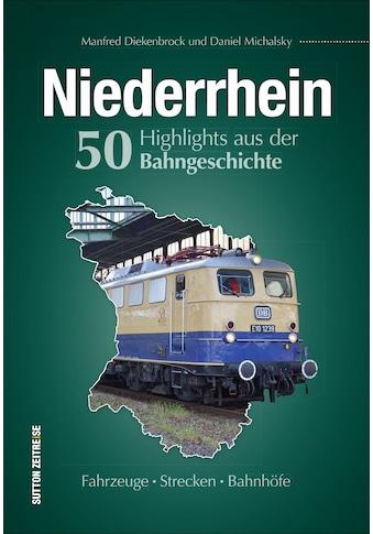 Buch »Niederrhein. 50 Highlights aus der Bahngeschichte / Daniel Michalsky, Manfred... kaufen