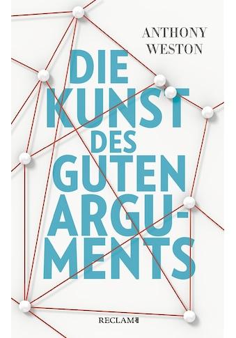 Buch »Die Kunst des guten Arguments / Anthony Weston, Ute Kruse-Ebeling« kaufen