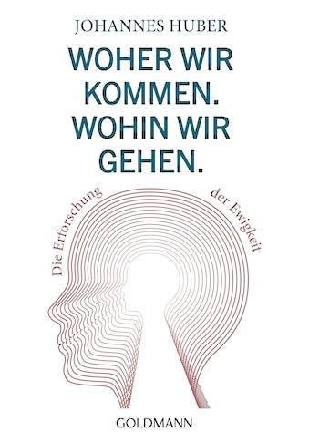 Buch »Woher wir kommen. Wohin wir gehen. / Johannes Huber« kaufen