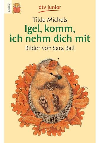 Buch Igel, komm, ich nehm dich mit / Tilde Michels, Sara Ball kaufen