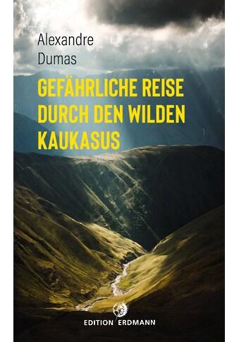 Buch »Gefährliche Reise durch den wilden Kaukasus / Alexandre Dumas« kaufen