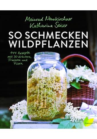 Buch »So schmecken Wildpflanzen / Meinrad Neunkirchner, Katharina Seiser« kaufen