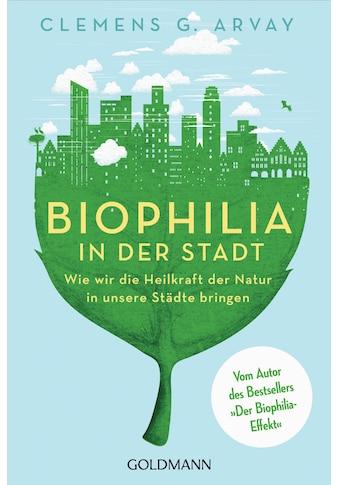 Buch »Biophilia in der Stadt / Clemens G. Arvay, Gerald Hüther« kaufen