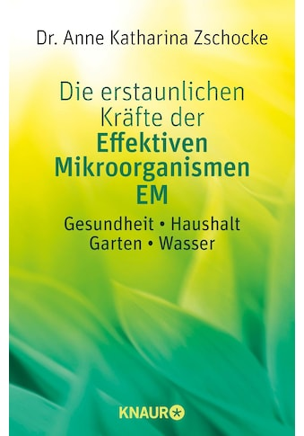 Buch »Die erstaunlichen Kräfte der Effektiven Mikroorganismen EM / Anne Katharina Zschocke« kaufen