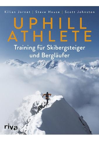 Buch »Uphill Athlete / Kilian Jornet, Steve House, Scott Johnston« kaufen