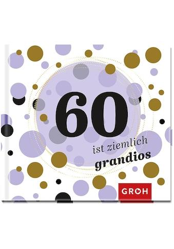 Buch »60 ist ziemlich grandios / Joachim Groh« kaufen