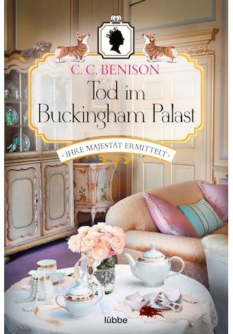 Buch »Tod im Buckingham Palast / C. C. Benison, Heike Rosbach« kaufen