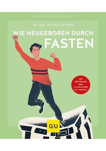 Buch »Wie neugeboren durch Fasten / Hellmut Lützner« kaufen