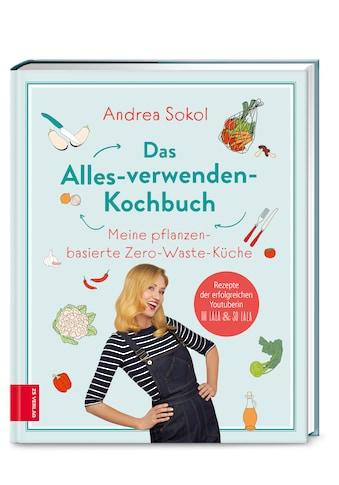 Buch »Das Alles-verwenden-Kochbuch / Andrea Sokol« kaufen