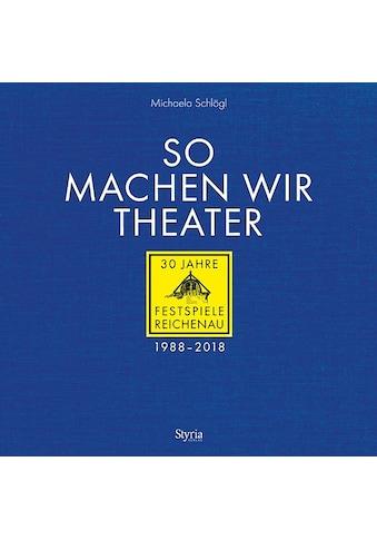 Buch »So machen wir Theater / Michaela Schlögl« kaufen