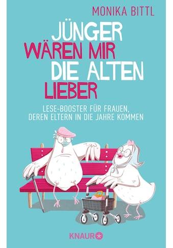Buch »Jünger wären mir die Alten lieber / Monika Bittl« kaufen