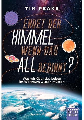 Buch »Endet der Himmel, wenn das All beginnt? / Tim Peake, Wolfgang Seidel« kaufen