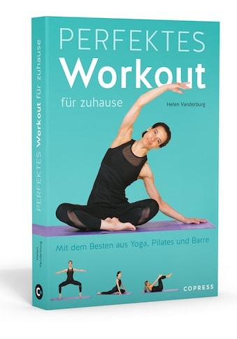 Buch »Perfektes Workout für zuhause. Mit dem Besten aus Yoga, Pilates und Barre. /... kaufen