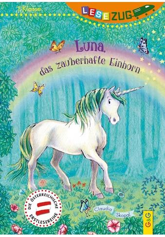Buch »LESEZUG/1. Klasse: Luna, das zauberhafte Einhorn / Claudia Skopal, Cornelia... kaufen