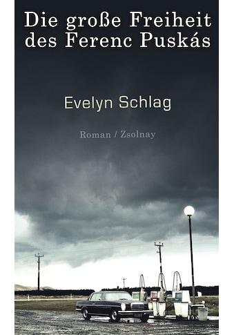Buch »Die große Freiheit des Ferenc Puskás / Evelyn Schlag« kaufen