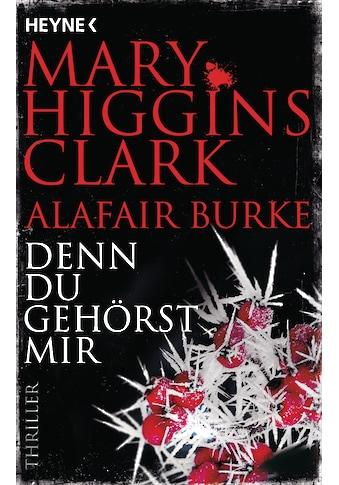 Buch »Denn du gehörst mir / Mary Higgins Clark, Alafair Burke, Karl-Heinz Ebnet« kaufen