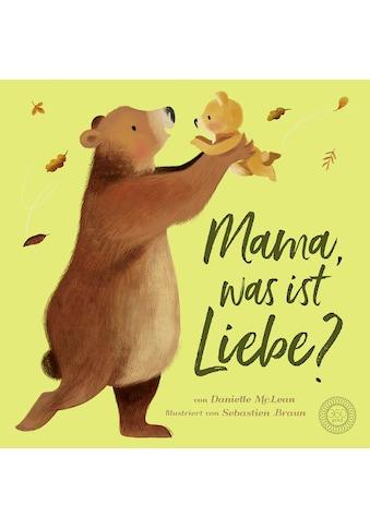 Buch »Mama, was ist Liebe? / Danielle McNeal, Sébastien Braun, TextDoc Kiesel« kaufen