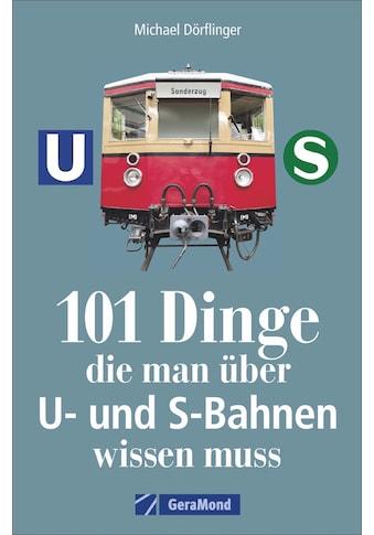 Buch »101 Dinge, die man über U- und S-Bahnen wissen muss / Michael Dörflinger« kaufen