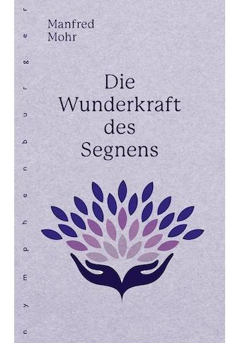 Buch »Die Wunderkraft des Segnens / Manfred Mohr« kaufen