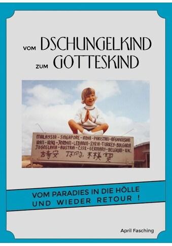 Buch »Vom Dschungelkind zum Gotteskind / April Fasching« kaufen