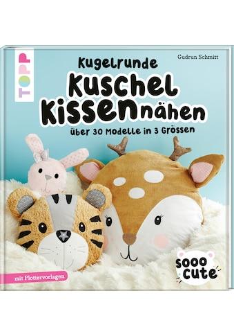 Buch »Sooo Cute - Kugelrunde Kuschelkissen nähen / Gudrun Schmitt« kaufen