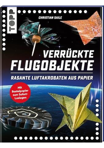 Buch »Verrückte Flugobjekte. Rasante Luftakrobaten aus Papier. / Christian Saile« kaufen