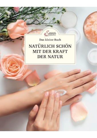 Buch »Das kleine Buch: Natürlich schön mit der Kraft der Natur / Elisabeth Teufner« kaufen