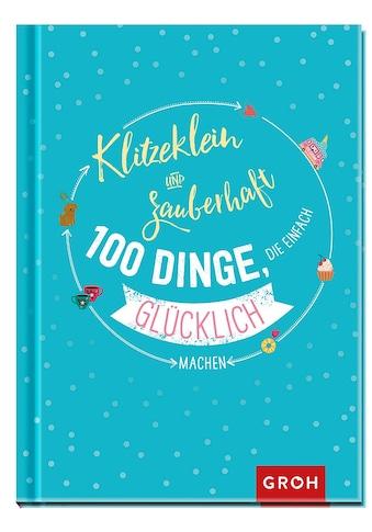 Buch »Klitzeklein & zauberhaft: 100 Dinge, die einfach glücklich machen / Groh... kaufen