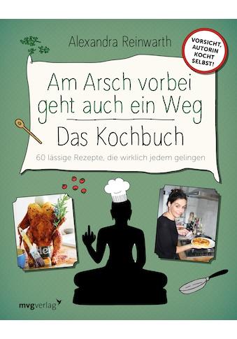 Buch »Am Arsch vorbei geht auch ein Weg - Das Kochbuch / Alexandra Reinwarth, Ingo... kaufen