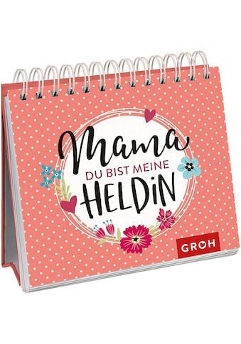 Buch »Mama, du bist meine Heldin / Groh Redaktionsteam« kaufen