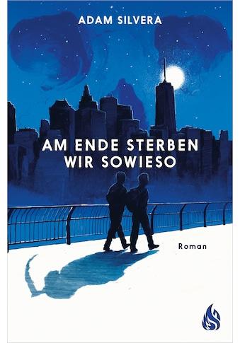 Buch »Am Ende sterben wir sowieso / Adam Silvera, Katharina Diestelmeier« kaufen
