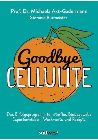 Buch »Goodbye Cellulite. Das Erfolgsprogramm für straffes Bindegewebe. Expertenwissen,... kaufen