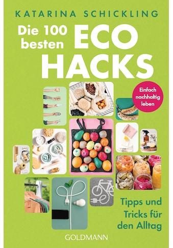 Buch »Die 100 besten Eco Hacks / Katarina Schickling« kaufen